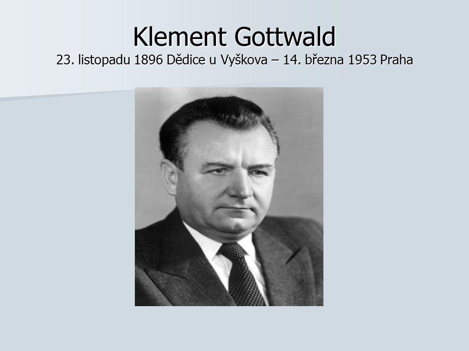 Klement Gottwald 23. listopadu 1896 Dědice u Vyškova – 14. března 1953 Praha