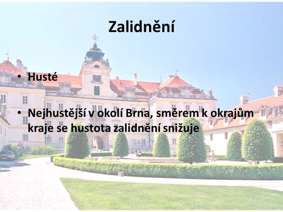 Zalidnění Husté Nejhustější v okolí Brna, směrem k okrajům kraje se hustota zalidnění snižuje