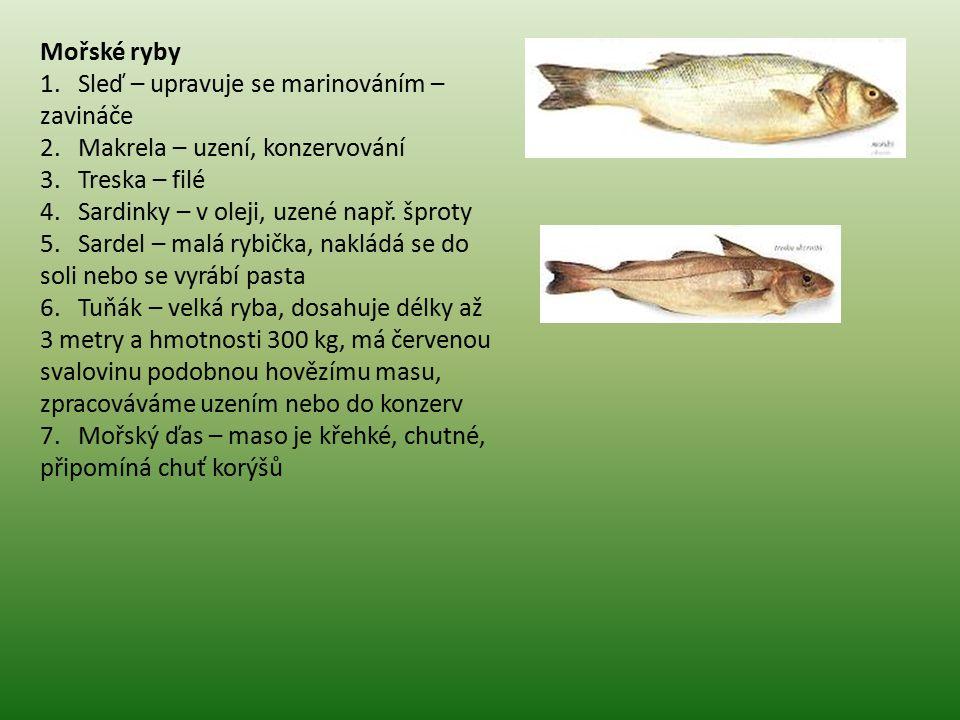 Mořské ryby 1. Sleď – upravuje se marinováním – zavináče 2. Makrela – uzení, konzervování 3. Treska – filé 4. Sardinky – v oleji, uzené např. šproty 5