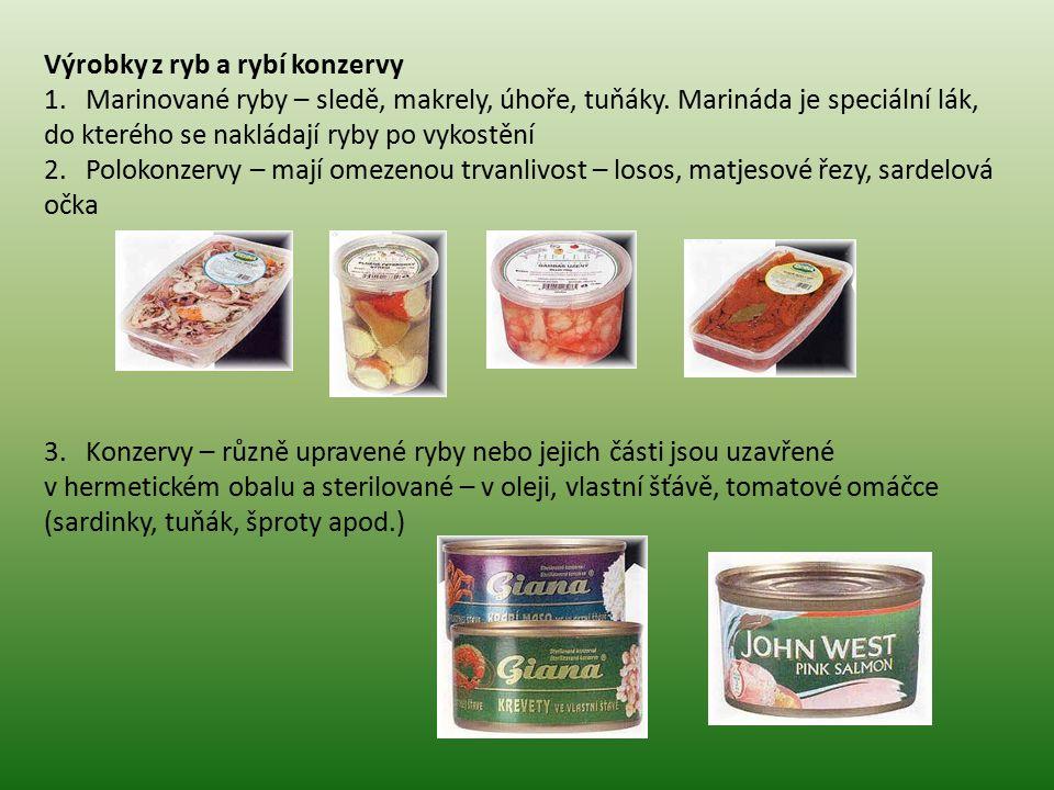 Výrobky z ryb a rybí konzervy 1. Marinované ryby – sledě, makrely, úhoře, tuňáky. Marináda je speciální lák, do kterého se nakládají ryby po vykostění