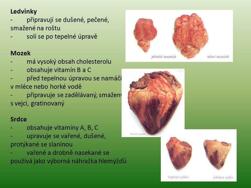 Ledvinky - připravují se dušené, pečené, smažené na roštu - solí se po tepelné úpravě Mozek - má vysoký obsah cholesterolu - obsahuje vitamín B a C -