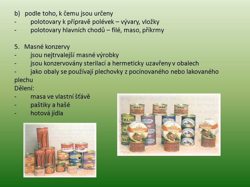 b) podle toho, k čemu jsou určeny - polotovary k přípravě polévek – vývary, vložky - polotovary hlavních chodů – filé, maso, příkrmy 5. Masné konzervy