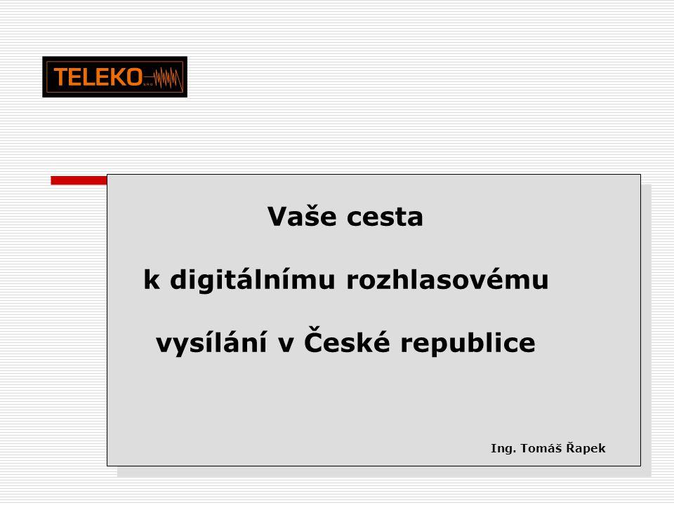 TELEKO1 Vaše cesta k digitálnímu rozhlasovému vysílání v České republice Ing.