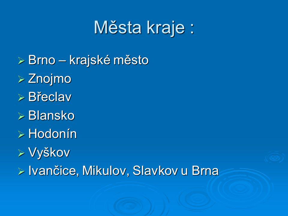 Města kraje :  Brno – krajské město  Znojmo  Břeclav  Blansko  Hodonín  Vyškov  Ivančice, Mikulov, Slavkov u Brna