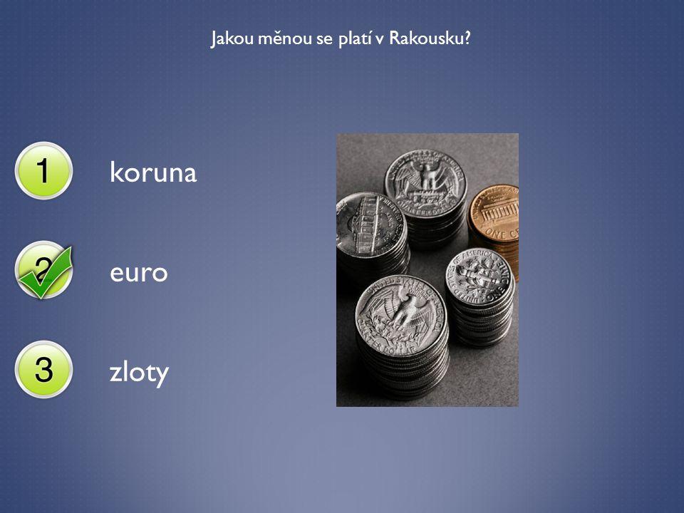 Jakou měnou se platí v Rakousku? koruna euro zloty