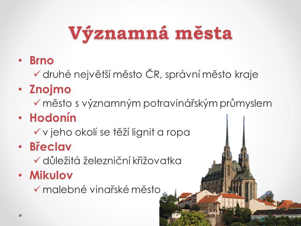 Významná města Brno druhé největší město ČR, správní město kraje Znojmo město s významným potravinářským průmyslem Hodonín v jeho okolí se těží lignit
