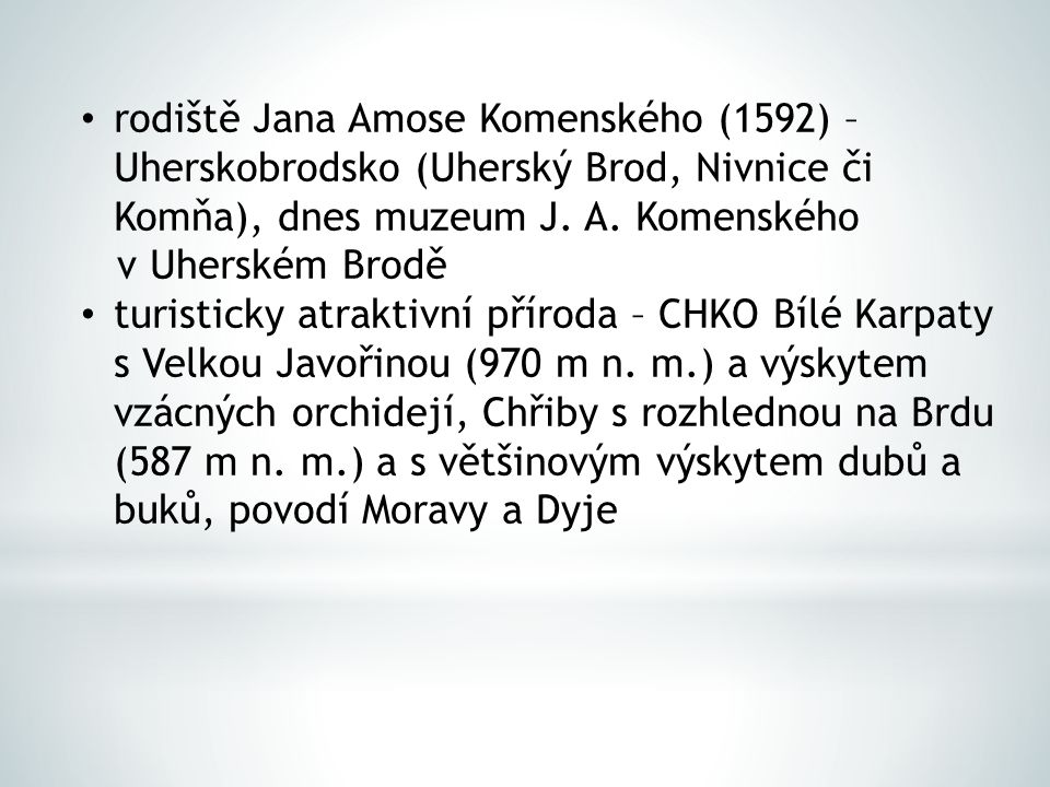 rodiště Jana Amose Komenského (1592) – Uherskobrodsko (Uherský Brod, Nivnice či Komňa), dnes muzeum J. A. Komenského v Uherském Brodě turisticky atrak