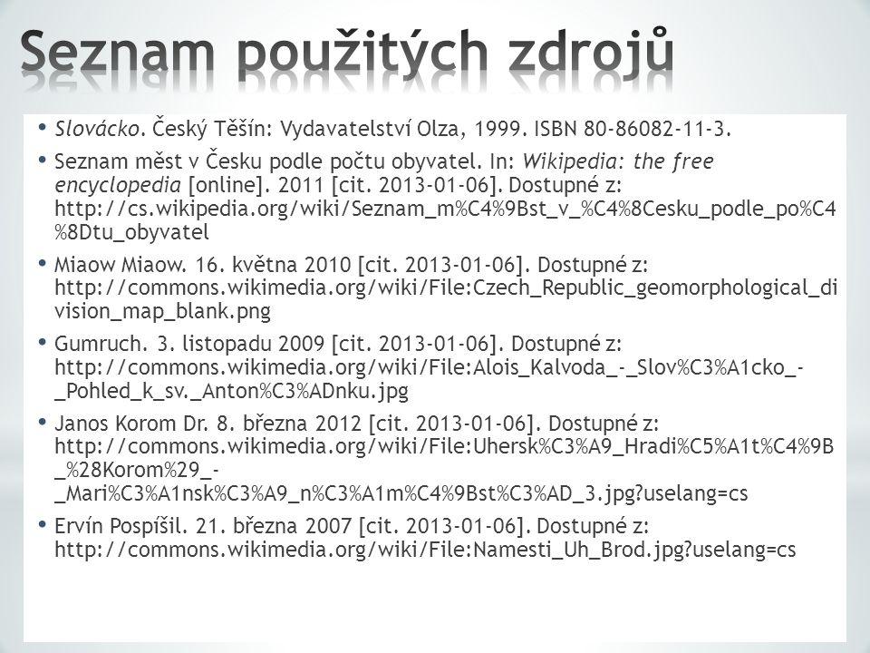 Slovácko. Český Těšín: Vydavatelství Olza, 1999. ISBN 80-86082-11-3. Seznam měst v Česku podle počtu obyvatel. In: Wikipedia: the free encyclopedia [o