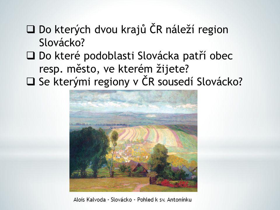  Do kterých dvou krajů ČR náleží region Slovácko?  Do které podoblasti Slovácka patří obec resp. město, ve kterém žijete?  Se kterými regiony v ČR