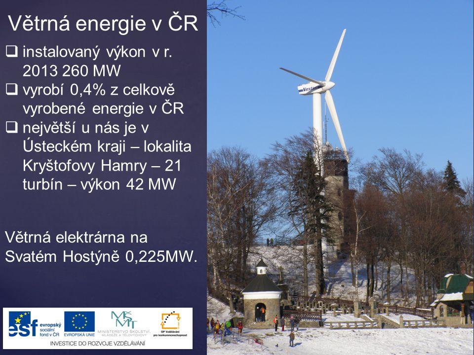 Větrná energie v ČR  instalovaný výkon v r. 2013 260 MW  vyrobí 0,4% z celkově vyrobené energie v ČR  největší u nás je v Ústeckém kraji – lokalita