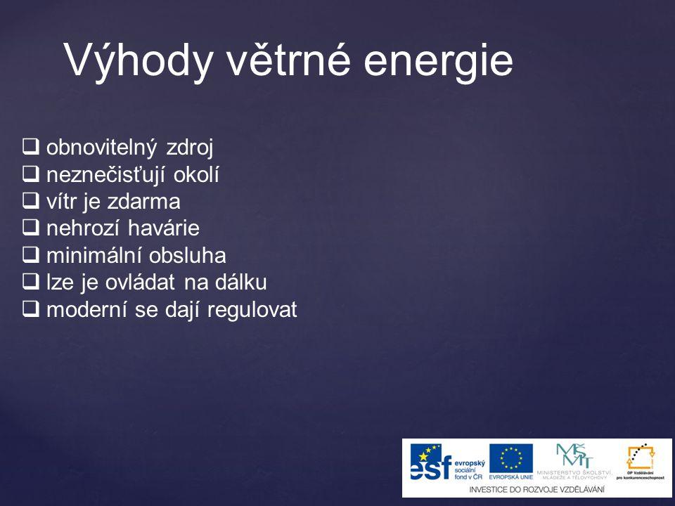 Výhody větrné energie  obnovitelný zdroj  neznečisťují okolí  vítr je zdarma  nehrozí havárie  minimální obsluha  lze je ovládat na dálku  mode
