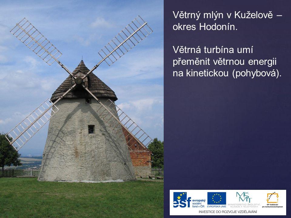 Větrný mlýn v Kuželově – okres Hodonín. Větrná turbína umí přeměnit větrnou energii na kinetickou (pohybová).