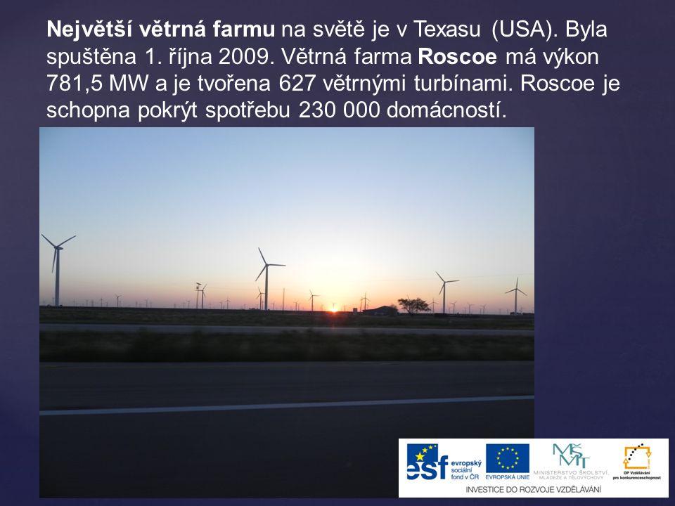 Největší větrná farmu na světě je v Texasu (USA). Byla spuštěna 1. října 2009. Větrná farma Roscoe má výkon 781,5 MW a je tvořena 627 větrnými turbína