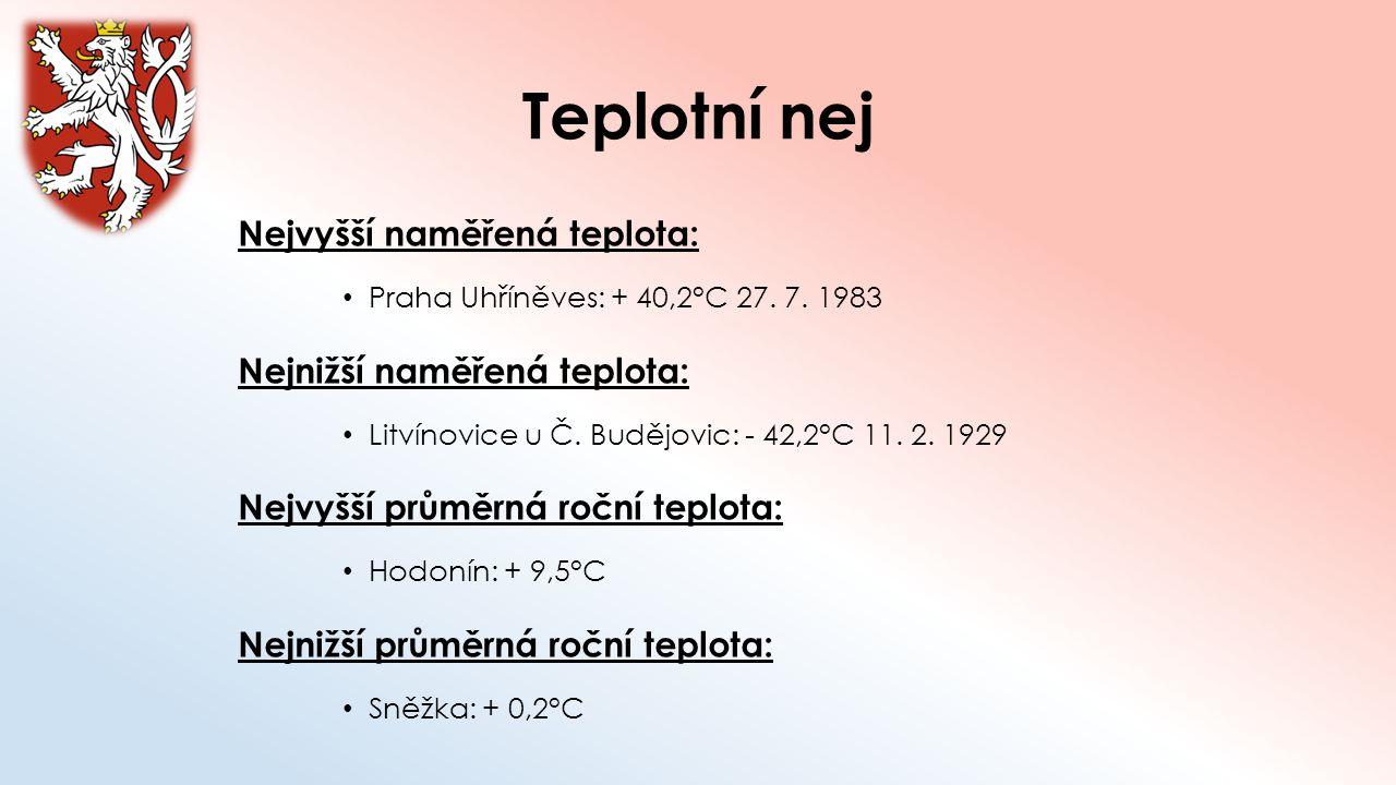 Teplotní nej Nejvyšší naměřená teplota: Praha Uhříněves: + 40,2°C 27. 7. 1983 Nejnižší naměřená teplota: Litvínovice u Č. Budějovic: - 42,2°C 11. 2. 1