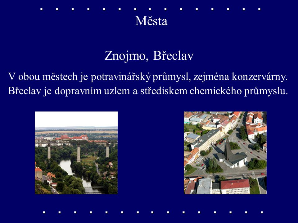 Města Znojmo, Břeclav V obou městech je potravinářský průmysl, zejména konzervárny.