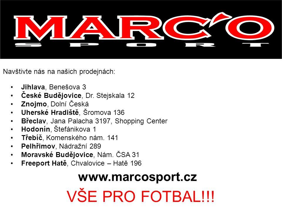 Navštivte nás na našich prodejnách: www.marcosport.cz VŠE PRO FOTBAL!!! Jihlava, Benešova 3 České Budějovice, Dr. Stejskala 12 Znojmo, Dolní Česká Uhe
