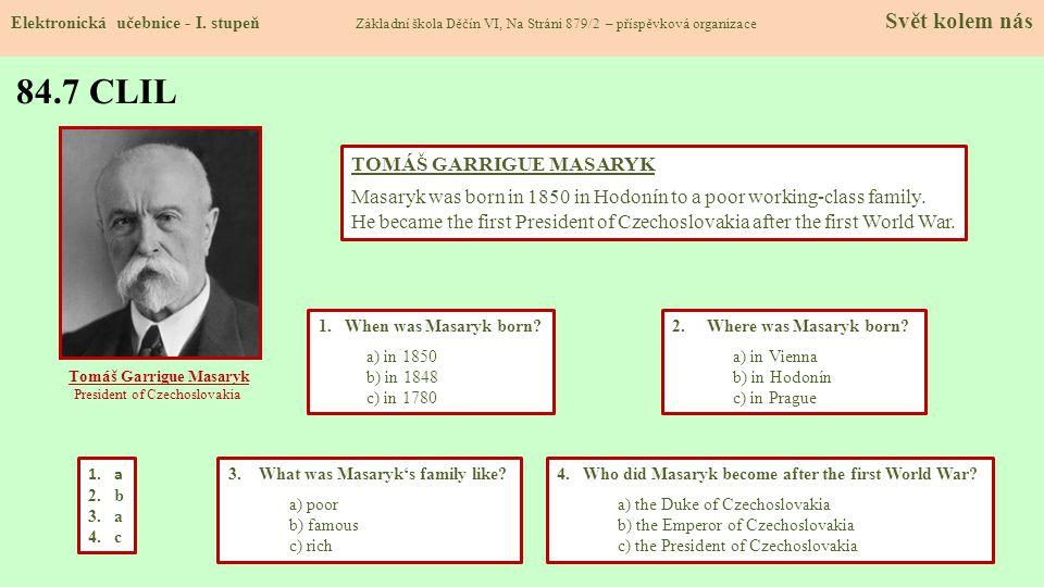 84.7 CLIL Elektronická učebnice - I. stupeň Základní škola Děčín VI, Na Stráni 879/2 – příspěvková organizace Svět kolem nás 2. Where was Masaryk born