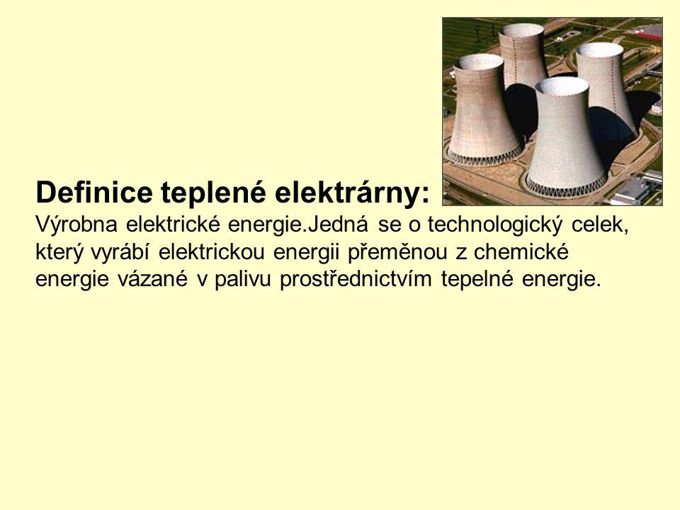 Definice teplené elektrárny: Výrobna elektrické energie.Jedná se o technologický celek, který vyrábí elektrickou energii přeměnou z chemické energie vázané v palivu prostřednictvím tepelné energie.