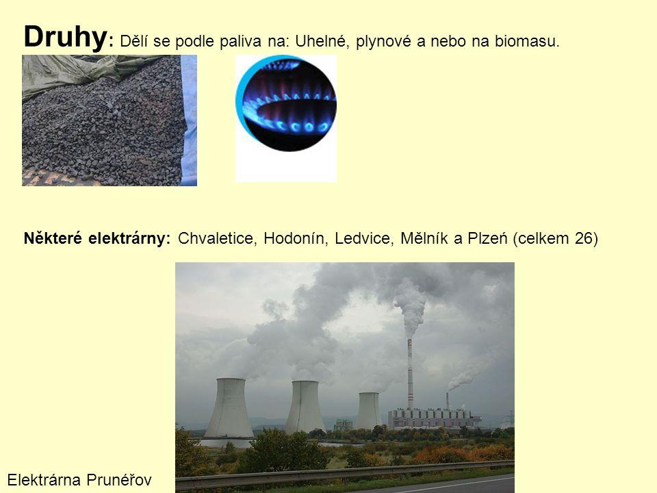 Druhy : Dělí se podle paliva na: Uhelné, plynové a nebo na biomasu. Některé elektrárny: Chvaletice, Hodonín, Ledvice, Mělník a Plzeń (celkem 26) Elekt