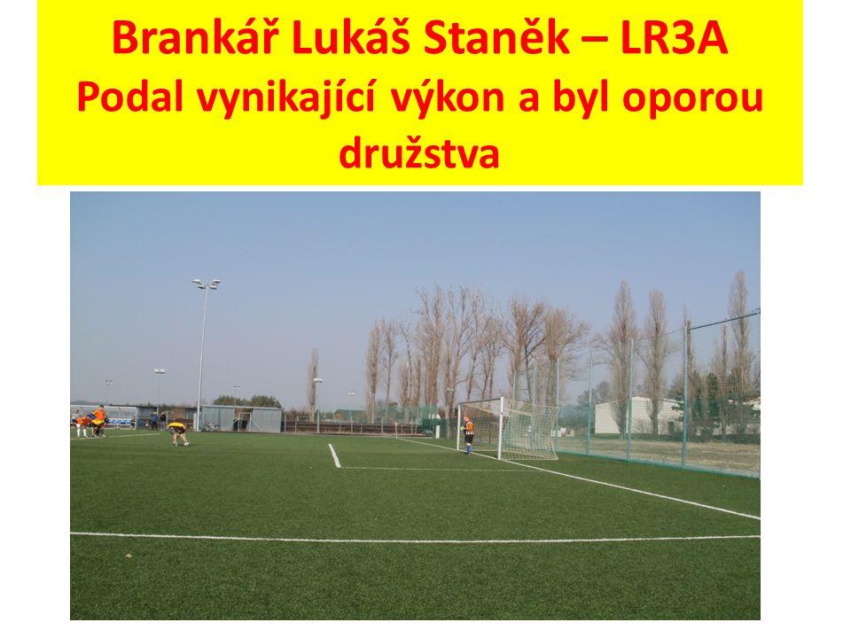 Brankář Lukáš Staněk – LR3A Podal vynikající výkon a byl oporou družstva