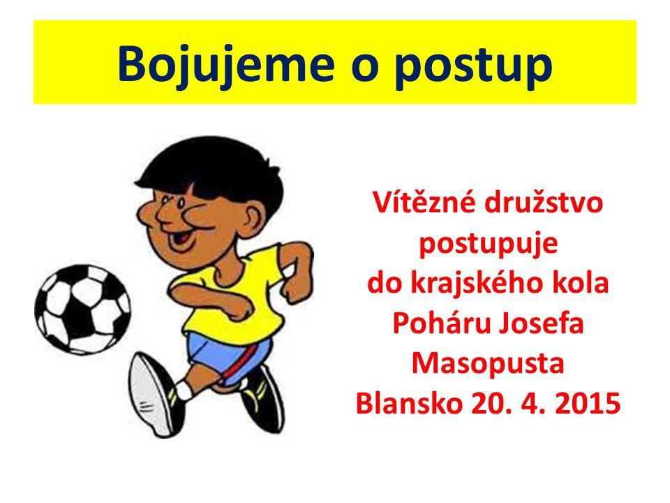 Bojujeme o postup Vítězné družstvo postupuje do krajského kola Poháru Josefa Masopusta Blansko 20.