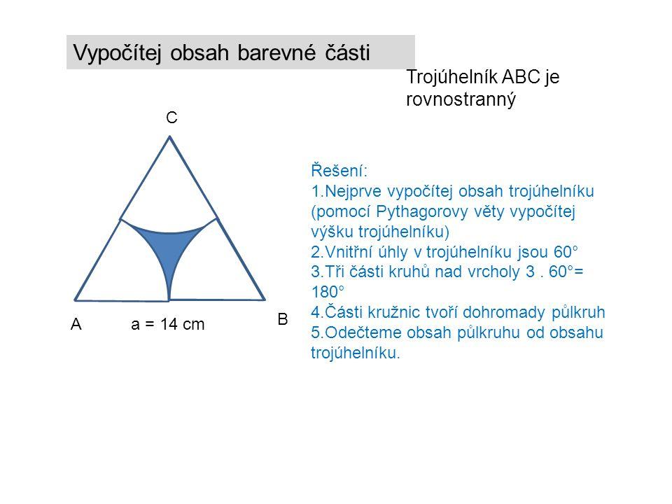 A B C Vypočítej obsah barevné části Trojúhelník ABC je rovnostranný a = 14 cm Řešení: 1.Nejprve vypočítej obsah trojúhelníku (pomocí Pythagorovy věty