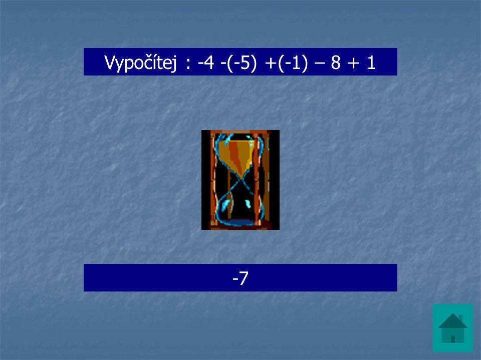Vypočítej : -4 -(-5) +(-1) – 8 + 1 -7