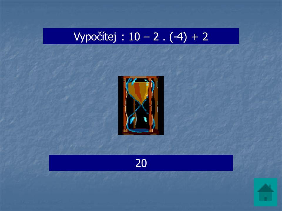 Vypočítej : 10 – 2. (-4) + 2 20