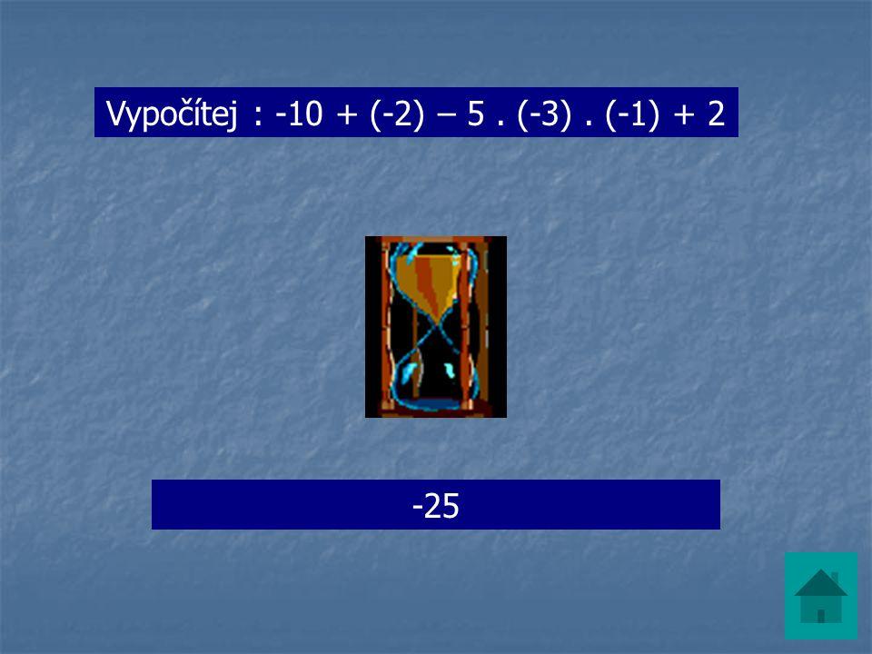 Vypočítej : -10 + (-2) – 5. (-3). (-1) + 2 -25