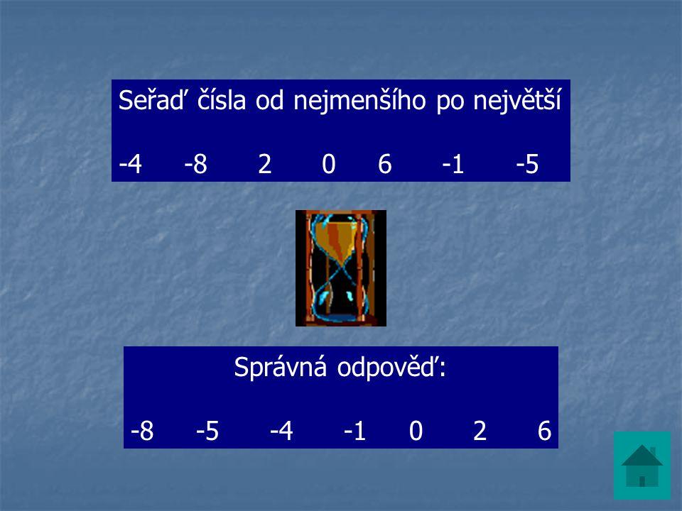 Seřaď čísla od nejmenšího po největší -4 -8 2 0 6 -1 -5 Správná odpověď: -8 -5 -4 -1 0 2 6