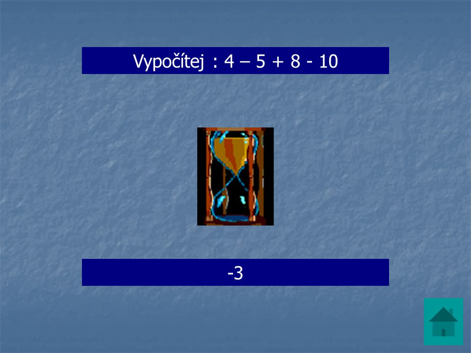 Vypočítej : 4 – 5 + 8 - 10 -3