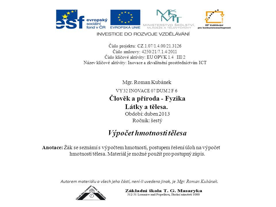 Číslo projektu: CZ.1.07/1.4.00/21.3126 Číslo smlouvy: 4250/21/7.1.4/2011 Číslo klíčové aktivity: EU OPVK 1.4 III/2 Název klíčové aktivity: Inovace a z