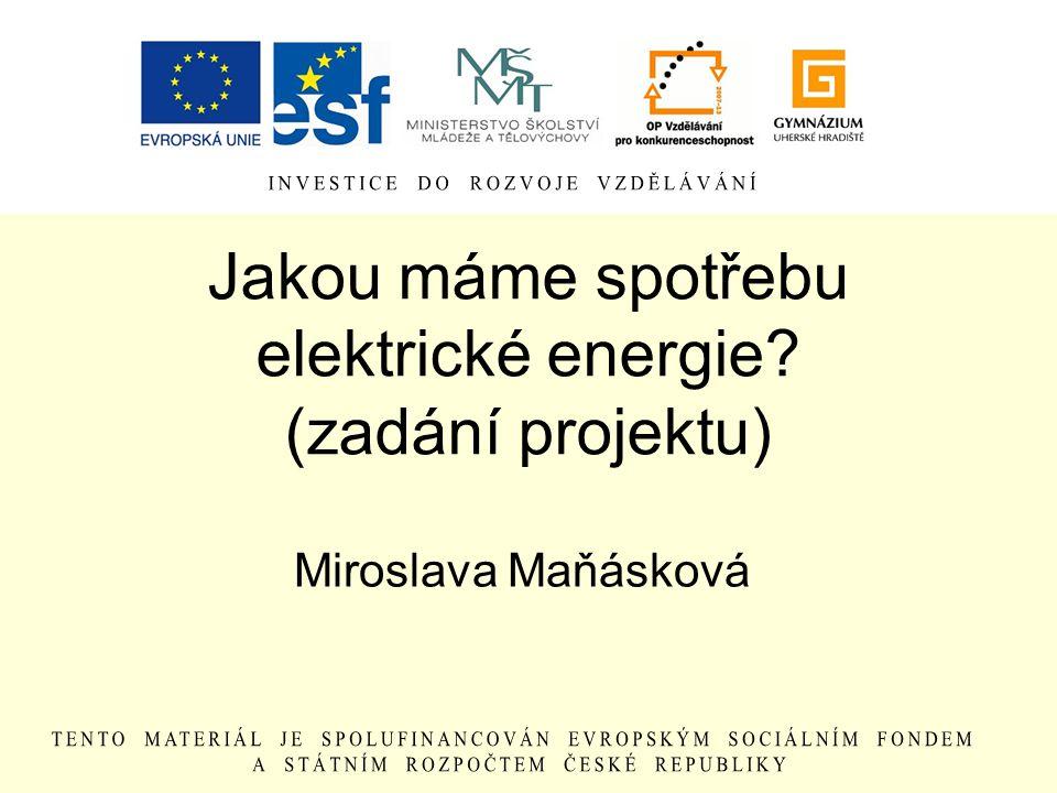 Jakou máme spotřebu elektrické energie? (zadání projektu) Miroslava Maňásková