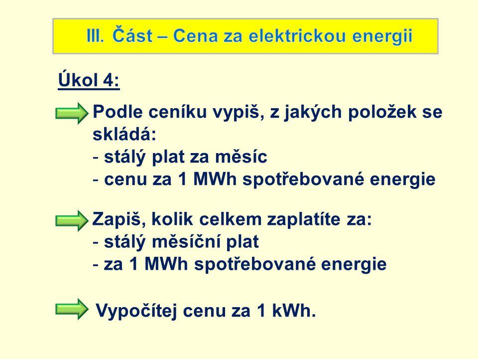 Úkol 4: Podle ceníku vypiš, z jakých položek se skládá: - stálý plat za měsíc - cenu za 1 MWh spotřebované energie Vypočítej cenu za 1 kWh. Zapiš, kol