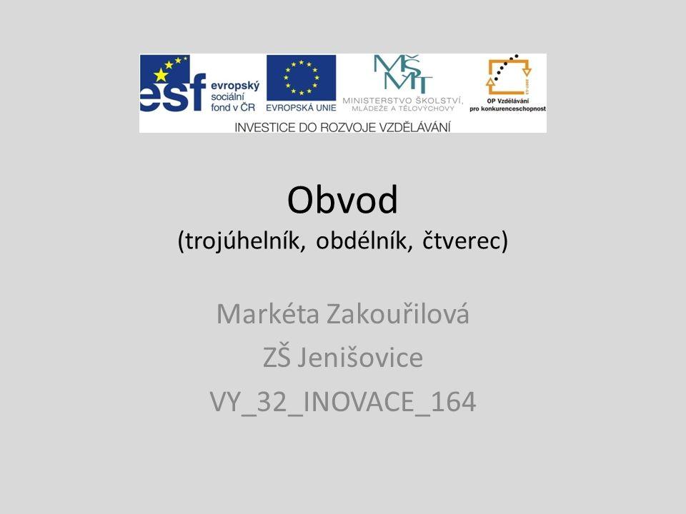 Obvod (trojúhelník, obdélník, čtverec) Markéta Zakouřilová ZŠ Jenišovice VY_32_INOVACE_164