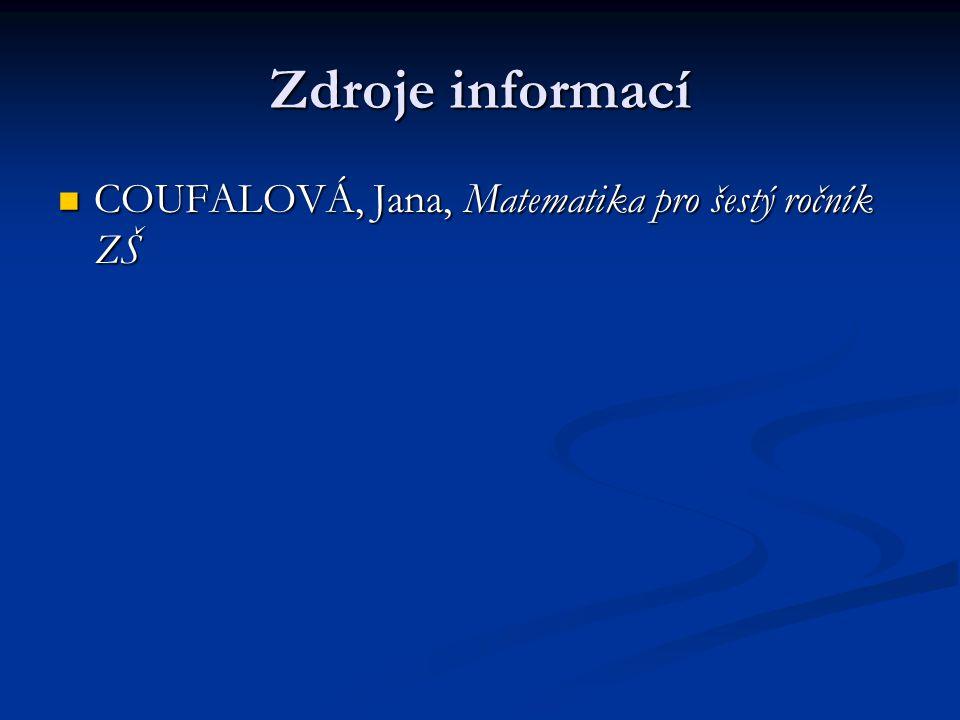 Zdroje informací COUFALOVÁ, Jana, Matematika pro šestý ročník ZŠ COUFALOVÁ, Jana, Matematika pro šestý ročník ZŠ