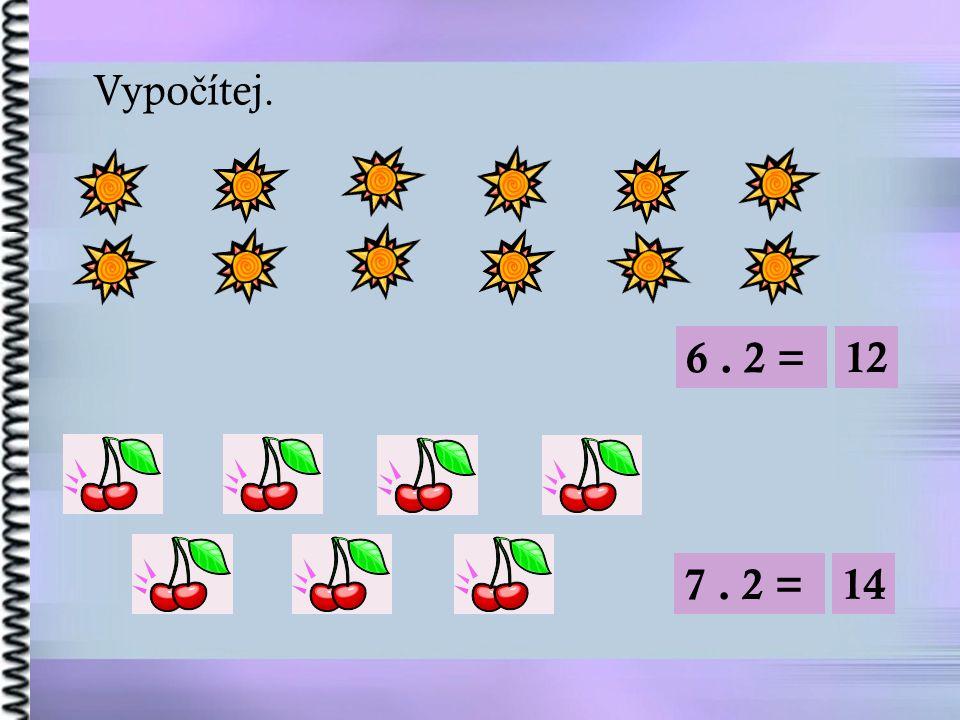 Vypo č ítej. 6. 2 = 12 7. 2 = 14