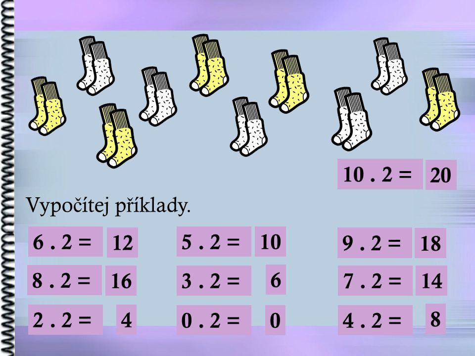 8. 2 = 16 10. 2 = 20 Vypo č ítej p ř íklady. 6. 2 = 2. 2 = 5. 2 = 3. 2 = 9. 2 = 4. 2 =0. 2 = 7. 2 = 0 10 18 6 8 14 4 12