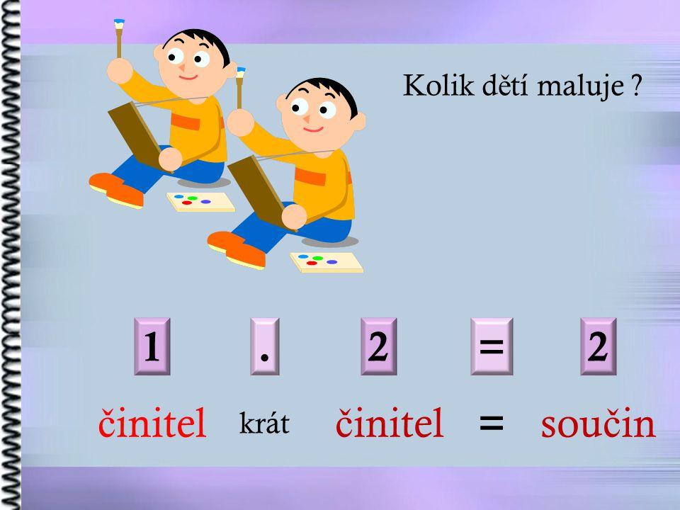 1. 2= č initel krát č initel = sou č in Kolik d ě tí maluje ? 2