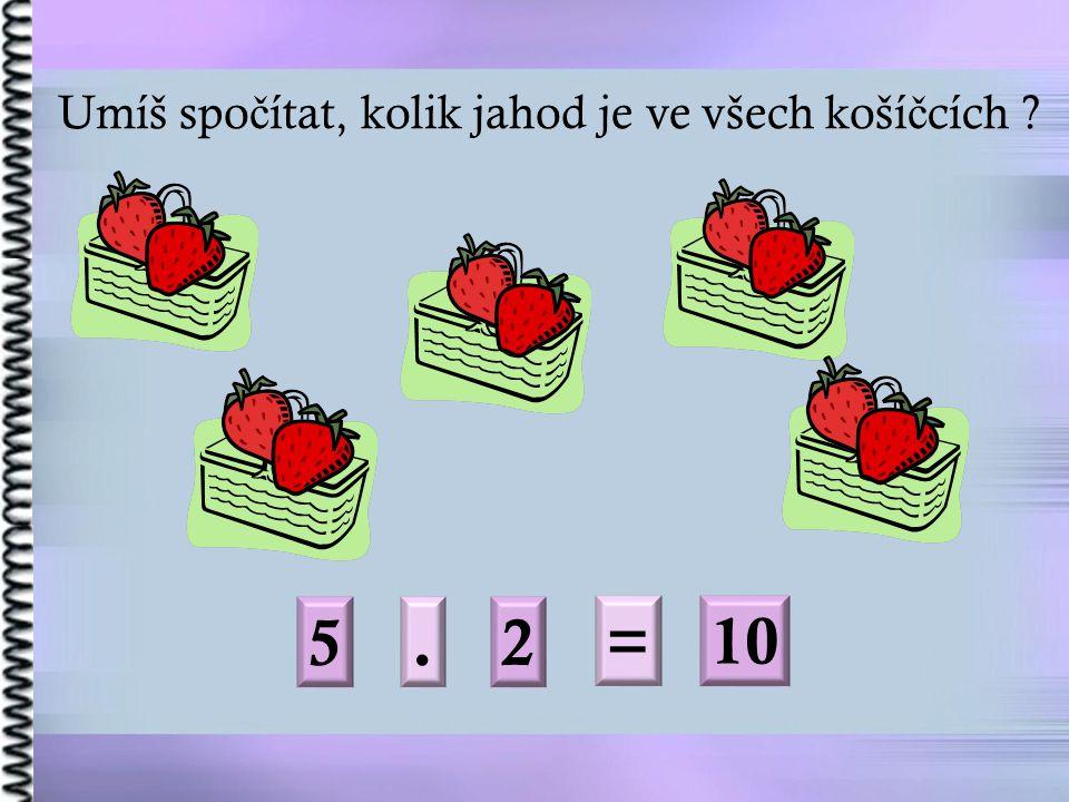 Umíš spo č ítat, kolik jahod je ve všech koší č cích ? 5.2 =10