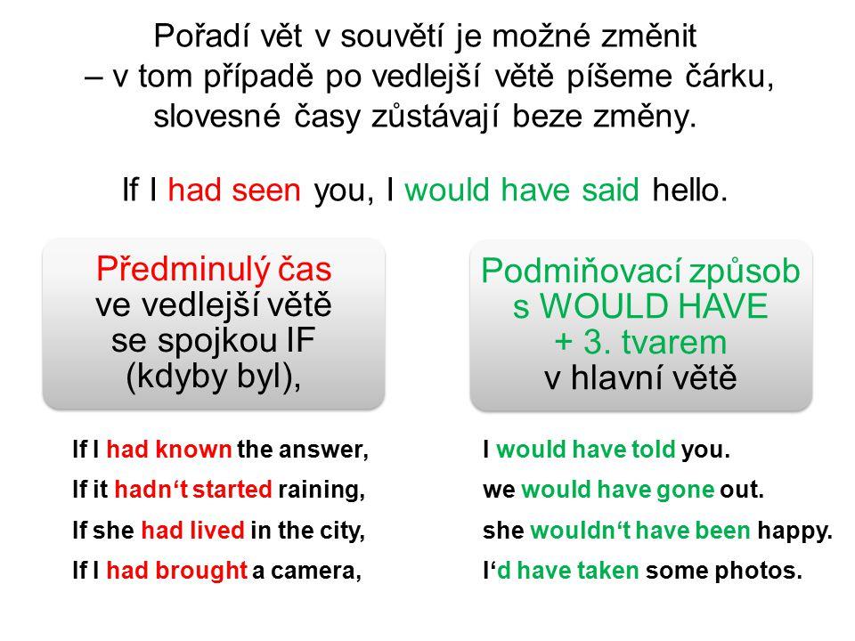 Pořadí vět v souvětí je možné změnit – v tom případě po vedlejší větě píšeme čárku, slovesné časy zůstávají beze změny.