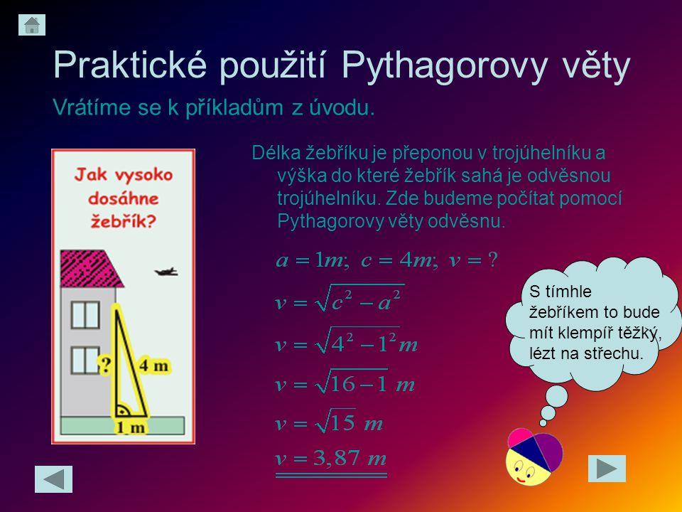 Praktické použití Pythagorovy věty Délka žebříku je přeponou v trojúhelníku a výška do které žebřík sahá je odvěsnou trojúhelníku. Zde budeme počítat