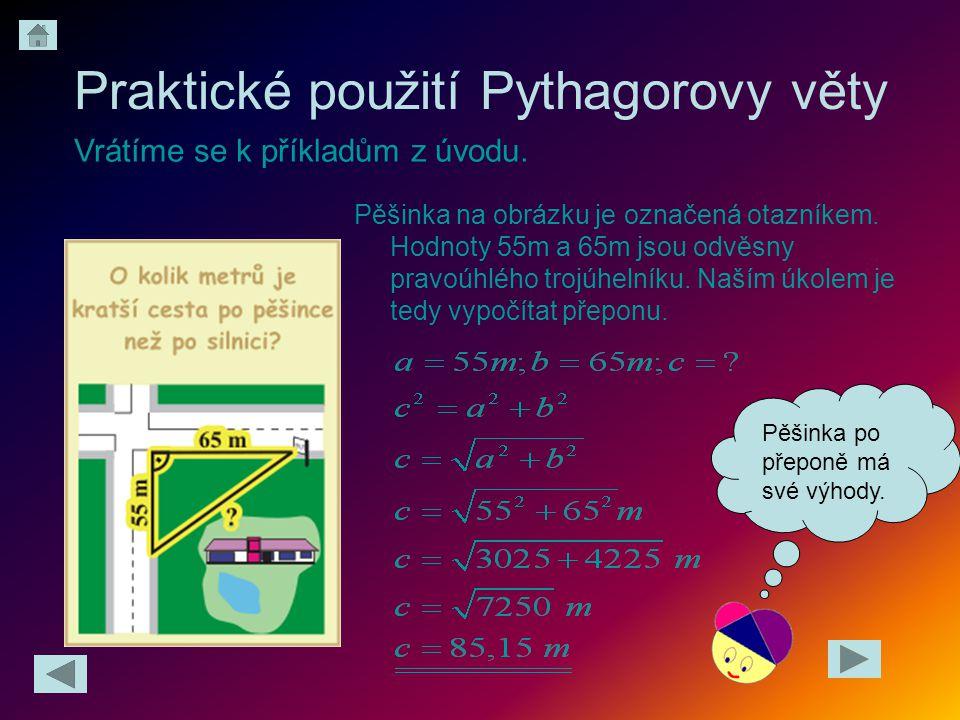 Praktické použití Pythagorovy věty Pěšinka na obrázku je označená otazníkem. Hodnoty 55m a 65m jsou odvěsny pravoúhlého trojúhelníku. Naším úkolem je