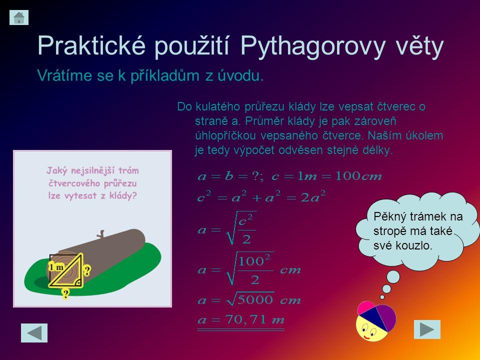 Praktické použití Pythagorovy věty Do kulatého průřezu klády lze vepsat čtverec o straně a. Průměr klády je pak zároveň úhlopříčkou vepsaného čtverce.