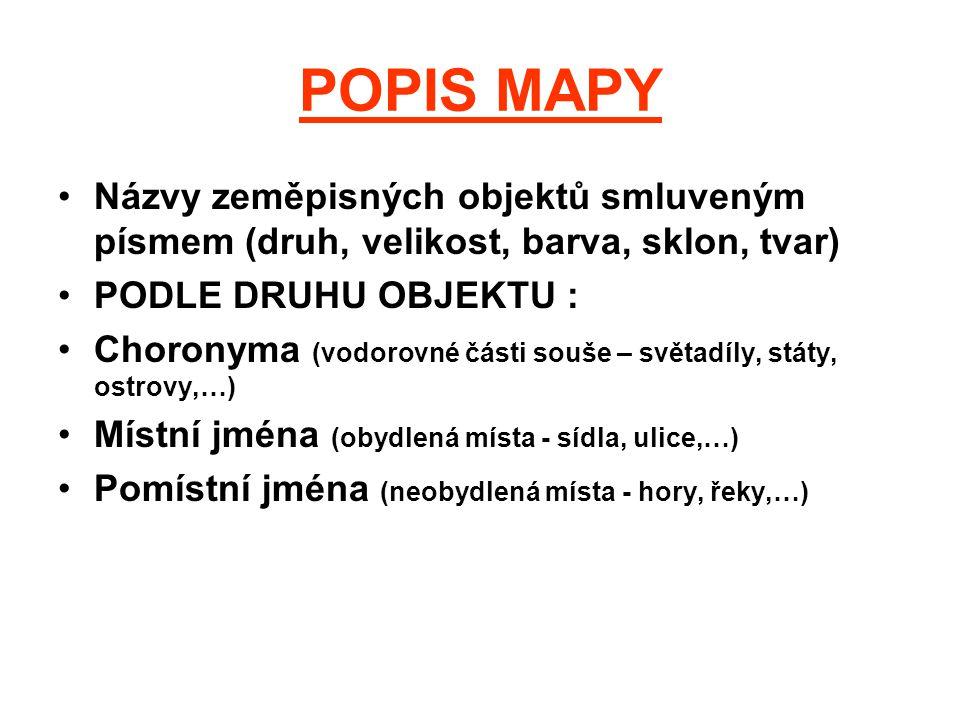 POPIS MAPY Názvy zeměpisných objektů smluveným písmem (druh, velikost, barva, sklon, tvar) PODLE DRUHU OBJEKTU : Choronyma (vodorovné části souše – sv