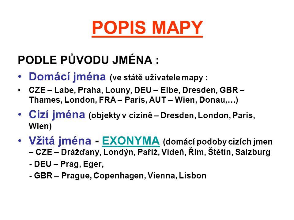 POPIS MAPY PODLE PŮVODU JMÉNA : Domácí jména (ve státě uživatele mapy : CZE – Labe, Praha, Louny, DEU – Elbe, Dresden, GBR – Thames, London, FRA – Par