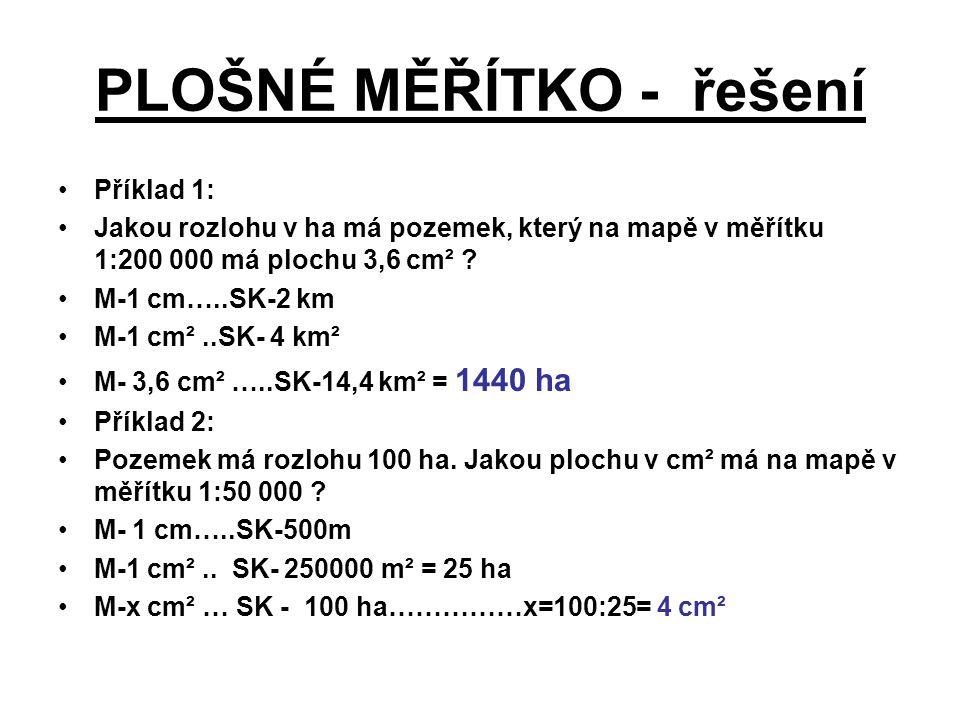 PLOŠNÉ MĚŘÍTKO - řešení Příklad 1: Jakou rozlohu v ha má pozemek, který na mapě v měřítku 1:200 000 má plochu 3,6 cm² ? M-1 cm…..SK-2 km M-1 cm²..SK-