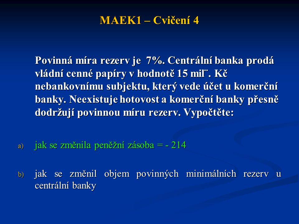 MAEK1 – Cvičení 4 Povinná míra rezerv je 7%.