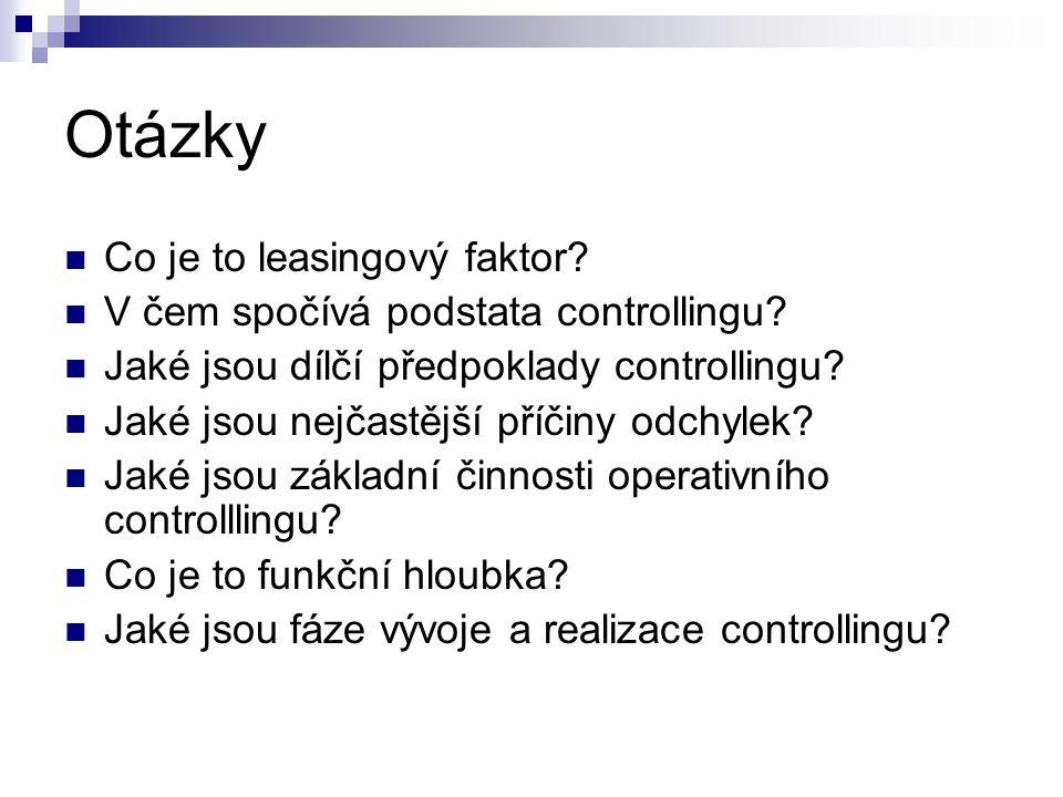Otázky Co je to leasingový faktor? V čem spočívá podstata controllingu? Jaké jsou dílčí předpoklady controllingu? Jaké jsou nejčastější příčiny odchyl
