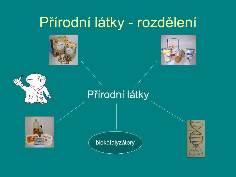 Přírodní látky - rozdělení Přírodní látky biokatalyzátory